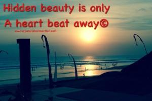 Hidden beauty is only a heart beataway